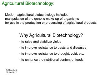 Modern agricultural biotechnology includes  manipulation of the genetic make-up of organisms