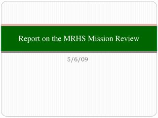 Report on the MRHS Mission Review