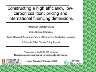Professor Michael Grubb Chair, Climate Strategies