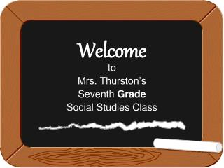 to Mrs. Thurston's  Seventh  Grade Social Studies Class