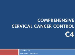 COMPREHENSIVE  CERVICAL CANCER CONTROL C4