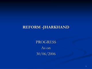 REFORM -JHARKHAND