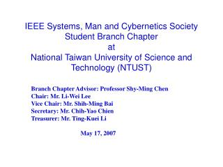 Branch Chapter Advisor: Professor Shy-Ming Chen Chair: Mr. Li-Wei Lee