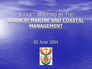 BUDGET BRIEFING BY THE  BRANCH: MARINE AND COASTAL MANAGEMENT