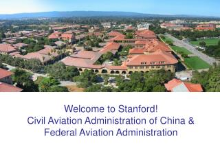 Welcome to Stanford! Civil Aviation Administration of China & Federal Aviation Administration