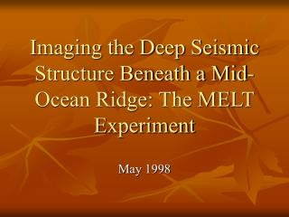Imaging the Deep Seismic Structure Beneath a Mid-Ocean Ridge: The MELT Experiment