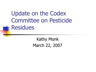 Update on the Codex Committee on Pesticide Residues