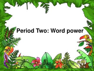 Period Two: Word power