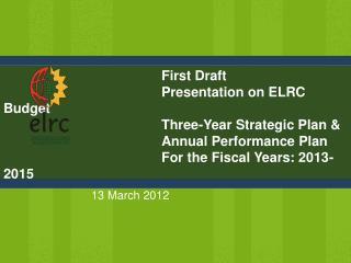 First Draft 									Presentation on ELRC Budget  									Three-Year Strategic Plan &
