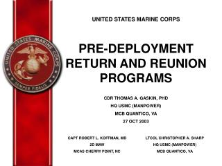 UNITED STATES MARINE CORPS PRE-DEPLOYMENT RETURN AND REUNION PROGRAMS CDR THOMAS A. GASKIN, PHD