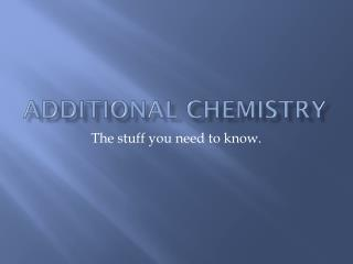 Additional Chemistry