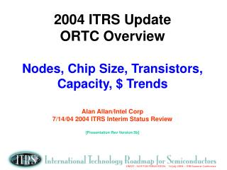 "2004 (2004 ITRS Exec. Summary and ORTC"") – it's all about:"