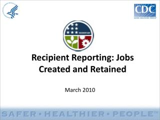 Recipient Reporting: Jobs Created and Retained