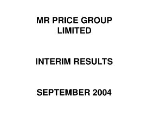 MR PRICE GROUP LIMITED INTERIM RESULTS SEPTEMBER 2004