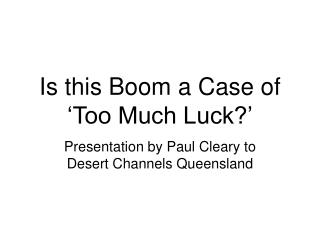 Is this Boom a Case of 'Too Much Luck?'