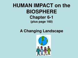 HUMAN IMPACT on the BIOSPHERE Chapter 6-1 (plus page 160)  A Changing Landscape