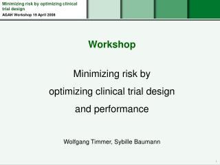 Minimizing risk by optimizing clinical trial design AGAH Workshop 19 April 2008