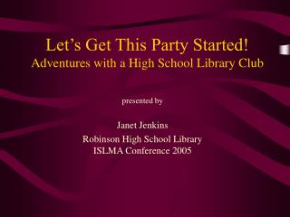 Let's Get This Party Started! Adventures with a High School Library Club