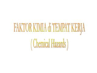 FAKTOR KIMIA di TEMPAT KERJA ( Chemical Hazards )