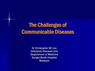 The Challenges of  Communicable Diseases