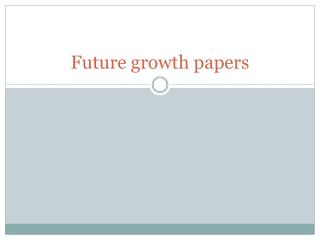Future growth papers