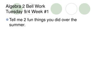 Algebra 2 Bell Work  Tuesday 9/4 Week #1