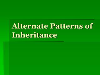 Alternate Patterns of Inheritance