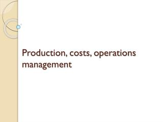 Production, costs, operations management