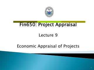 Fin650: Project Appraisal Lecture 9 Economic Appraisal  of Projects