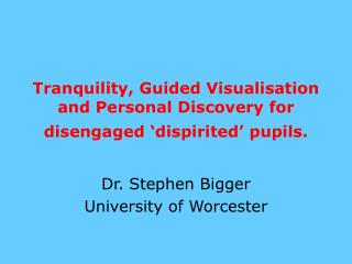 Tranquility, Guided Visualisation and Personal Discovery for disengaged 'dispirited' pupils.