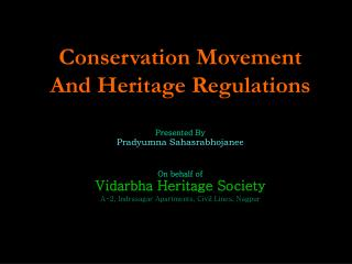 Conservation Movement And Heritage Regulations Presented By Pradyumna Sahasrabhojanee On behalf of