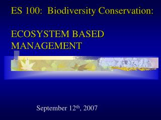 ES 100:  Biodiversity Conservation: ECOSYSTEM BASED MANAGEMENT