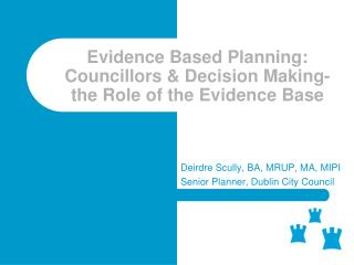 Evidence Based Planning: Councillors & Decision Making- the Role of the Evidence Base