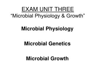 "EXAM UNIT THREE ""Microbial Physiology & Growth"""