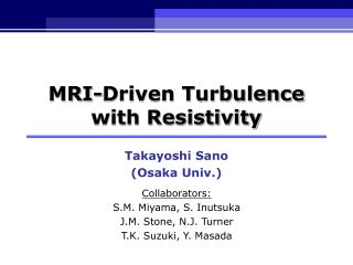 MRI-Driven Turbulence  with Resistivity