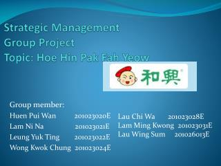 Strategic Management  Group Project Topic:  Hoe  Hin  Pak  Fah Yeow