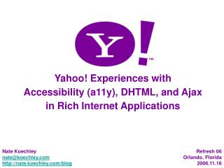 Yahoo! Experiences with  Accessibility (a11y), DHTML, and Ajax  in Rich Internet Applications