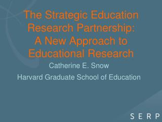 The Strategic Education Research Partnership:   A New Approach to Educational Research