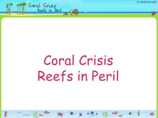 Coral Crisis Reefs in Peril