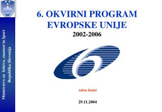 6. OKVIRNI PROGRAM  EVROPSKE UNIJE 2002-2006