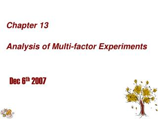 Chapter 13    Analysis of Multi-factor Experiments Dec 6 th  2007