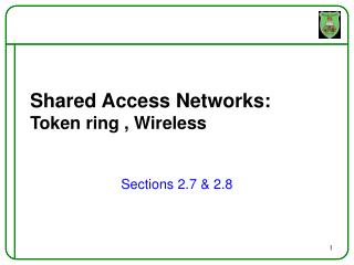 Shared Access Networks:  Token ring , Wireless