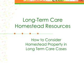 Long-Term Care Homestead Resources