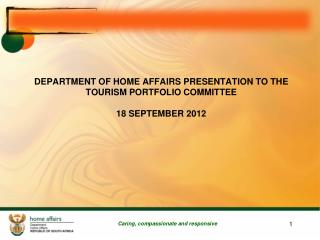 DEPARTMENT OF HOME AFFAIRS PRESENTATION TO THE TOURISM PORTFOLIO COMMITTEE 18 SEPTEMBER 2012