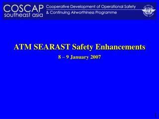 ATM SEARAST Safety Enhancements 8 – 9 January 2007