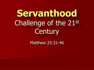 Servanthood Challenge of the 21 st  Century