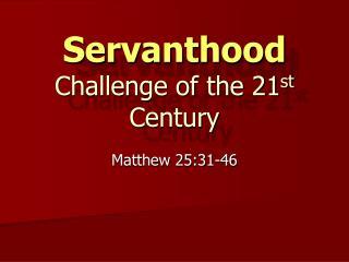 Servanthood Challenge of the 21 st Century
