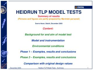 Content: Background for and aim of model test Model and instrumentation Environmental conditions
