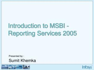 Introduction to MSBI -  Reporting Services 2005