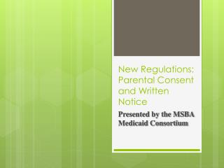 New Regulations: Parental Consent and Written Notice
